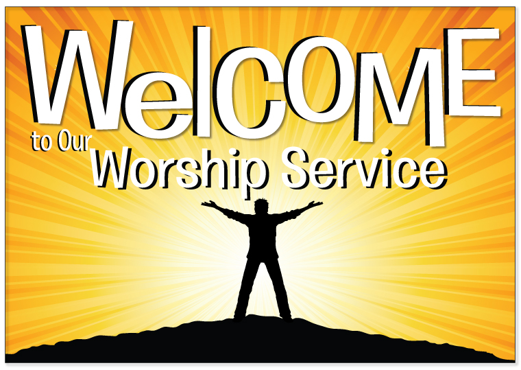 Welcome to Our Worship Service